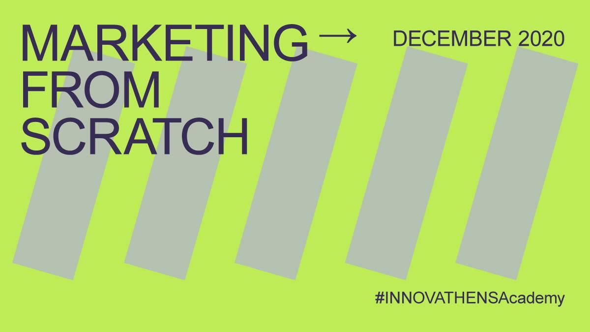 INNOVATHENS Academy | Δεκέμβριος 2020 - Marketing from scratch